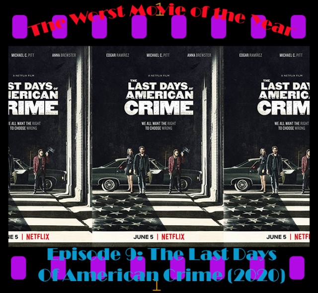 The Worst Movie Of The Year Episode 9 2020 The Last Days Of American Crime
